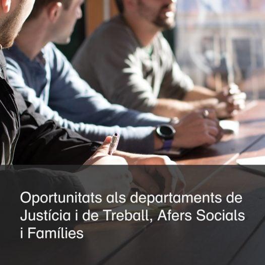 Oportunitats per treballar als Departaments de Justícia i de Treball, Afers Socials i Famílies