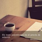 Els tests psicotècnics en el procés de selecció